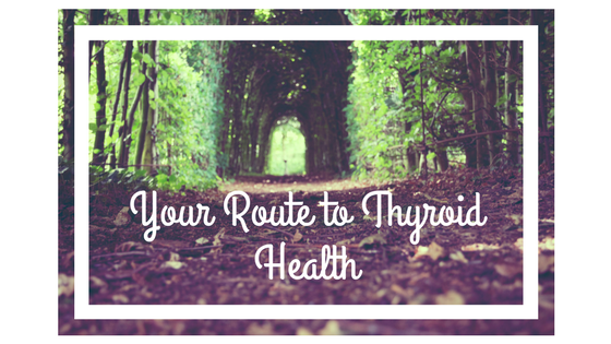Your Route to Thyroid Health